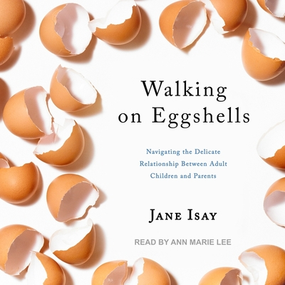 Walking on Eggshells Lib/E: Navigating the Delicate Relationship Between Adult Children and Parents Cover Image