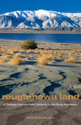 Rough-Hewn Land: A Geologic Journey from California to the Rocky Mountains Cover Image
