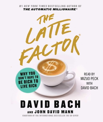 The Latte Factor: Why You Don't Have to be Rich to Live Rich Cover Image