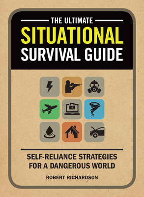 The Ultimate Situational Survival Guide: Self-Reliance Strategies for a Dangerous World Cover Image