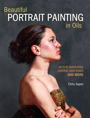 Beautiful Portrait Painting in Oils: Keys to Mastering Diverse Skin Tones and More Cover Image