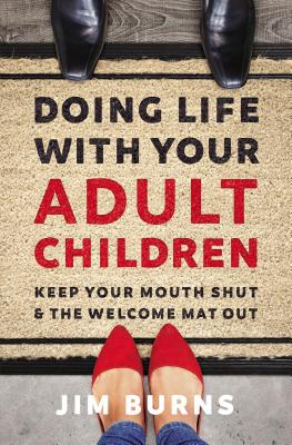 Doing Life with Your Adult Children: Keep Your Mouth Shut and the Welcome Mat Out Cover Image