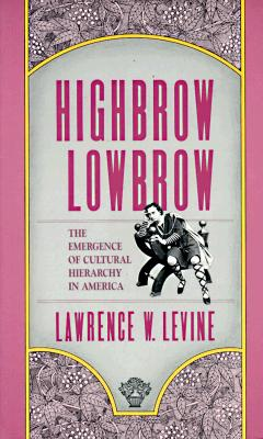 Highbrow/Lowbrow: The Emergence of Cultural Hierarchy in America (William E. Massey Sr. Lectures in American Studies #3) Cover Image