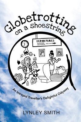 Globetrotting on a Shoestring: An Intrepid Traveller's Delightful Odyssey Cover Image