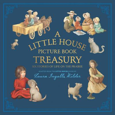 A Little House Picture Book Treasury adapted from Laura Ingalls Wilder