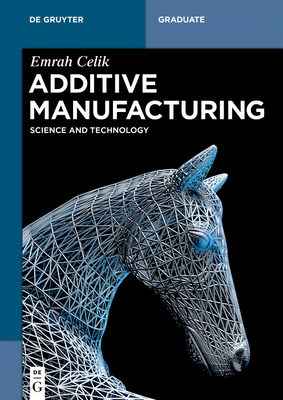 Additive Manufacturing: Science and Technology (de Gruyter Textbook) Cover Image