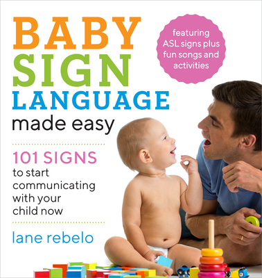 Baby Sign Language Made Easy: 101 Signs to Start Communicating with Your Child Now Cover Image