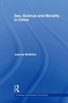Sex, Science and Morality in China (Routledge Contemporary China Series 10) Cover Image