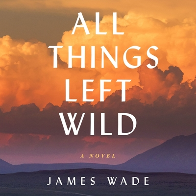 All Things Left Wild Lib/E Cover Image