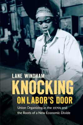 Knocking on Labor's Door: Union Organizing in the 1970s and the Roots of a New Economic Divide (Justice) Cover Image
