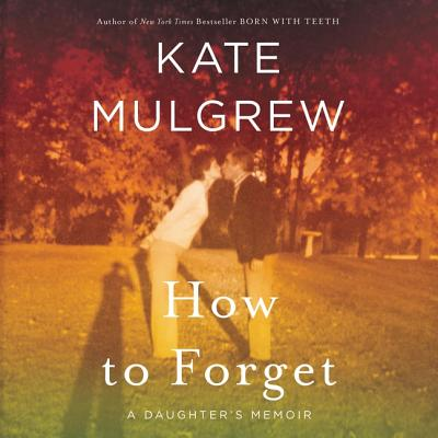 How to Forget: A Daughter's Memoir Cover Image