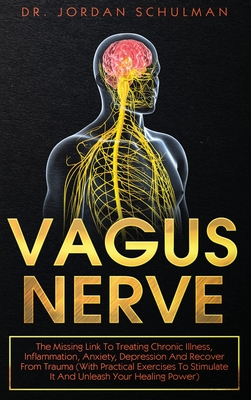 Vagus Nerve: The Missing Link To Treating Chronic Illness, Inflammation, Anxiety, Depression And Recover From Trauma (With Practica Cover Image