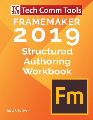 FrameMaker 2019 - Structured Authoring Workbook: Updated for FrameMaker 2019 Release (Structured FrameMaker Training #1) Cover Image