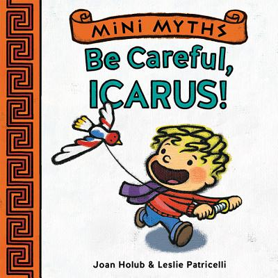 Be Careful, Icarus! (Mini Myths) Cover Image