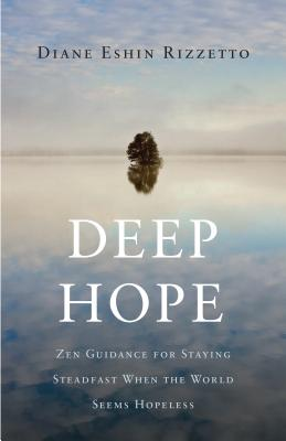 Deep Hope: Zen Guidance for Staying Steadfast When the World Seems Hopeless Cover Image
