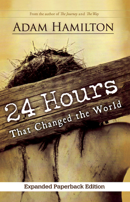 24 Hours That Changed the World Adam Hamilton