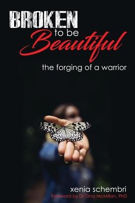Broken to be Beautiful: A story of determination, adversity and survival Cover Image