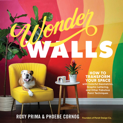 Wonder Walls: How to Transform Your Space with Colorful Geometrics, Graphic Lettering, and Other Fabulous Paint Techniques cover