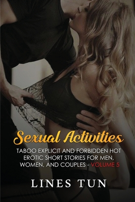 Sexual Activities: Taboo Explicit and Forbidden Hot Erotic Short Stories for Men, Women, and Couples Cover Image