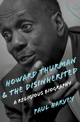 Howard Thurman and the Disinherited: A Religious Biography (Library of Religious Biography (Lrb)) Cover Image