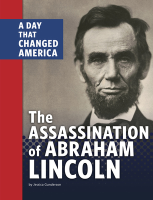 The Assassination of Abraham Lincoln: A Day That Changed America Cover Image
