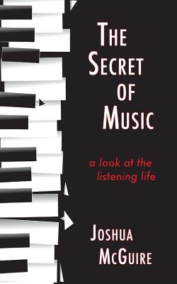 The Secret of Music: A Look at the Listening Life Cover Image