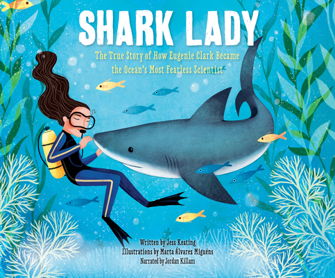 Shark Lady: The True Story of How Eugenie Clark Became the Ocean's Most Fea: The True Story of How Eugenie Clark Became the Ocean's Most Fearless Scie Cover Image