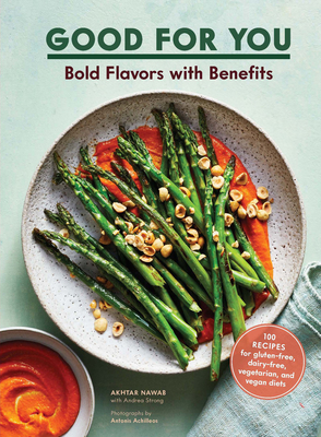 Good for You: Bold Flavors with Benefits. 100 recipes for gluten-free, dairy-free, vegetarian, and vegan diets Cover Image