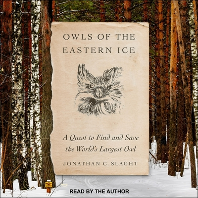 Owls of the Eastern Ice: A Quest to Find and Save the World's Largest Owl Cover Image