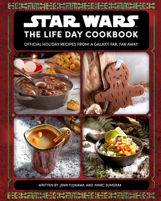 Star Wars: The Life Day Cookbook: Official Holiday Recipes From a Galaxy Far, Far Away (Star Wars Holiday Cookbook, Star Wars Christmas Gift)  Cover Image