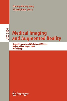 Medical Imaging and Augmented Reality: Second International Workshop, Miar 2004, Beijing, China, August 19-20, 2004, Proceedings (Lecture Notes in Computer Science #3150) Cover Image