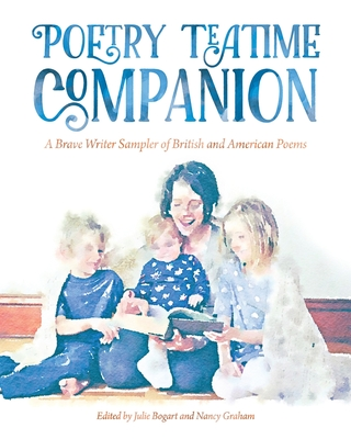 Poetry Teatime Companion: A Brave Writer Sampler of British and American Poems Cover Image