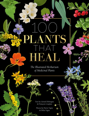 100 Plants That Heal: The Illustrated Herbarium of Medicinal Plants Cover Image