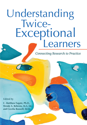 Understanding Twice-Exceptional Learners: Connecting Research to Practice Cover Image