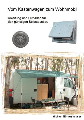 Vom Kastenwagen zum Wohnmobil: Anleitung und Leitfaden für den günstigen Selbstausbau Cover Image