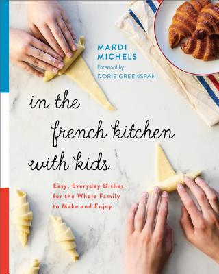 In the French Kitchen with Kids: Easy, Everyday Dishes for the Whole Family to Make and Enjoy Cover Image