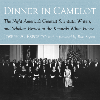Dinner in Camelot: The Night America's Greatest Scientists, Writers, and Scholars Partied at the Kennedy White House Cover Image