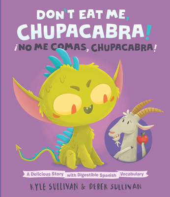 Don't Eat Me, Chupacabra! / ¡no Me Comas, Chupacabra!: A Delicious Story with Digestible Spanish Vocabulary Cover Image