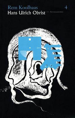 Hans Ulrich Obrist & Rem Koolhaas: The Conversation Series: Volume 4 (Conversation (Verlag Der Buchhandlung) #4) Cover Image