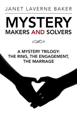 Mystery Makers and Solvers: A Mystery Trilogy: The Ring, the Engagement, the Marriage Cover Image
