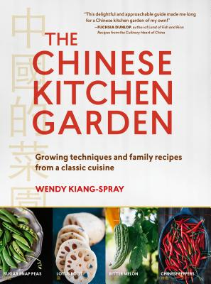 The Chinese Kitchen Garden: Growing Techniques and Family Recipes from a Classic Cuisine Cover Image