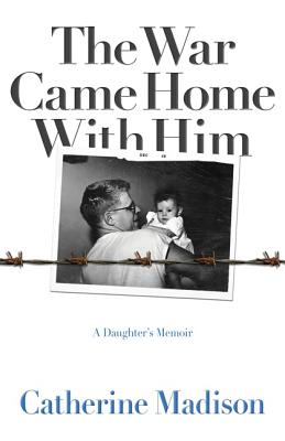 The War Came Home with Him: A Daughter's Memoir Cover Image