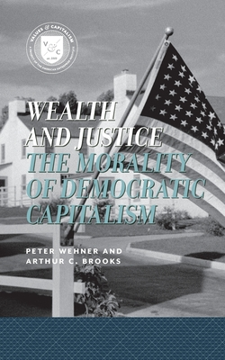 Wealth and Justice: The Morality of Democratic Capitalism (Values and Capitalism) Cover Image