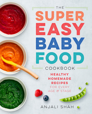 Super Easy Baby Food Cookbook: Healthy Homemade Recipes for Every Age and Stage Cover Image