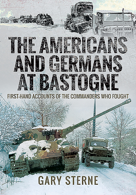 The Americans and Germans in Bastogne: First-Hand Accounts from the Commanders Who Fought Cover Image