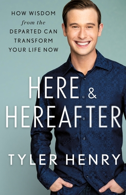 Here & Hereafter: How Wisdom from the Departed Can Transform Your Life Now Cover Image