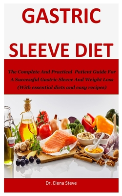 Gastric Sleeve Diet: The Complete And Practical Patient Guide For A Successful Gastric Sleeve And Weight Loss (With essential diets and eas Cover Image