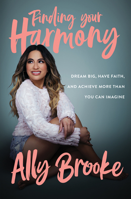 Finding Your Harmony: Dream Big, Have Faith, and Achieve More Than You Can Imagine Cover Image
