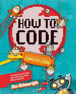 How to Code: A Step-By-Step Guide to Computer Coding Cover Image
