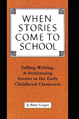 When Stories Come to School: Telling, Writing, and Performing Stories in the Early Childhood Classroom Cover Image